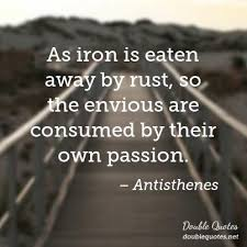 As Iron Is Eaten Away By Rust So The Envious Are Consumed