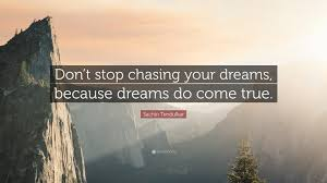 """Chasing Your Dreams Quote Best of Sachin Tendulkar Quote """"Don't Stop Chasing Your Dreams Because"""