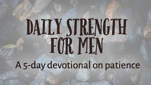 Daily Strength For Men Patience Men Face Challenges To