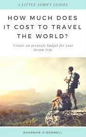 How To Budget For A Trip How Much Does It Cost To Travel The World 2019 Budgets Resources