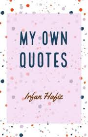 Hafiz Quotes Awesome My Own Quotes Irfan Hafiz Wattpad