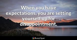 Quotes About Expectations Interesting When You Have Expectations You Are Setting Yourself Up For