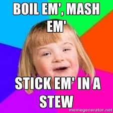 BOIL EM', MASH EM' STICK EM' IN A STEW - I can count to potato ... via Relatably.com