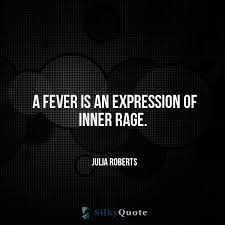 Rage Quotes New Julia Roberts Quotes A Fever Is An Expression Of Inner Rage