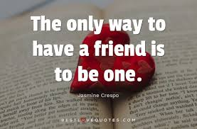 Love Quotes Com Extraordinary The Only Way To Have A Friend Is To Be One Best Love Quotes