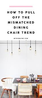 the dos and don ts of mastering the mismatched dining chair trend