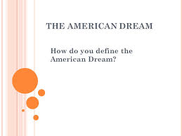 the american dream how do you define the american dream ppt  1 the