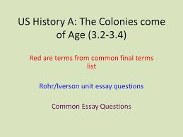 us history a the colonies come of age red are terms from 1 us history a the colonies come of age 3 2 3 4 red are terms from common final terms list rohr iverson unit essay questions common essay questions