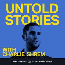 Untold Stories (podcast) - Charlie Shrem | BlockWorks Group | Listen Notes