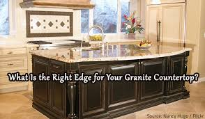 Kitchen Backsplash With Granite Countertops Stunning What Is The Right Edge For Your Granite Countertop