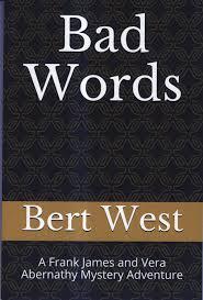 Bad Words: A Frank James and Vera Abernathy Mystery Adventure by Bert West  on The Kelmscott Bookshop
