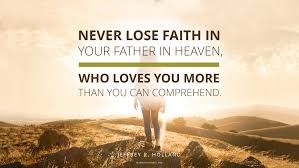 Quotes About Faith Amazing Daily Quote Never Lose Faith In Your Father In Heaven Mormon Channel