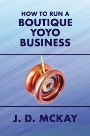 Design Your Own Yoyo How To Run A Boutique Yoyo Business J D Mckay