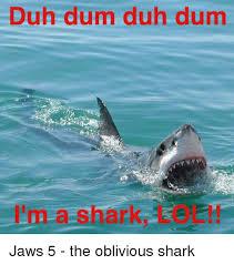 funny shark and sharks duh dum duh dum im a shark jaws 5