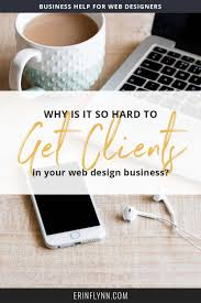 How Hard Is Web Design Why Is It So Hard To Get Web Design Clients Erin Flynn