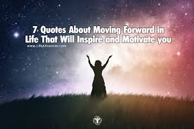 Quotes On Moving Forward 7 Quotes About Moving Forward In Life That Will Inspire And