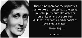 virginia woolf quote there is no room for the impurities of  there is no room for the impurities of literature in an essay