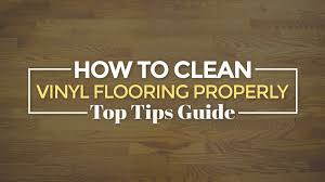 how to clean vinyl flooring properly top tips