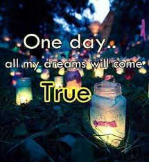 My Dream Comes True Quotes Best Of One Day All My Dreams Come True Pictures Photos And Images For