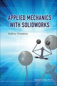 Applied Mechanics And Design Applied Mechanics With Solidworks By Godfrey Onwubolu Pdf