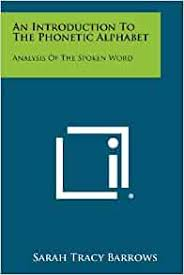 One aim of the ipa was to provide a unique symbol for each distinctive sound in a language—that is, every sound, or phoneme, that serves to distinguish one. An Introduction To The Phonetic Alphabet Analysis Of The Spoken Word Barrows Sarah Tracy 9781258335335 Amazon Com Books