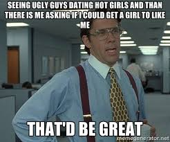 Seeing ugly guys dating hot girls and than there is me asking if I ... via Relatably.com