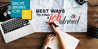 Job With Relocation Assistance The Best Ways To Find A Job Abroad