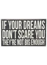 If Your Dreams Don T Scare You Quote Who Said Best Of If Your Dreams Are Big Quotes
