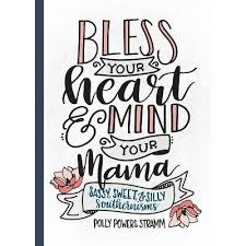 Bless Your Heart & Mind Your Mama - By Polly Powers Stramm (Hardcover) :  Target