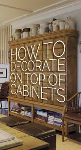 How To Decorate The Top Of A Cabinet (AND How NOT To) — DESIGNED