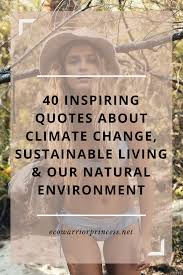 40 Inspiring Quotes About Climate Change Sustainable Living And Our
