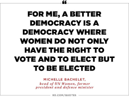 empowering quotes from women in politics reader s digest ldquofor me a better democracy is a democracy where women do not only have the right to vote and to elect but to be elected rdquo michelle bachelet head of un