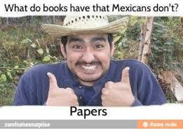 mexicans be like anything for papers. Simple Mexicans Books Book And Booking What Do Books Have That Mexicans Donu0027t And Be Like Anything For Papers R
