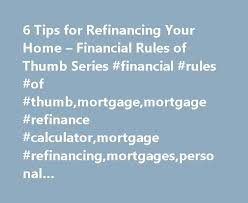 Home Mortgage Finance Calculator 6 Tips For Refinancing Your Home Financial Rules Of Thumb Series