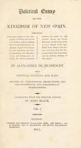 political essay on the kingdom of new spain humboldt alexander 1 political essay on the kingdom of new spain