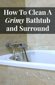 to clean bathtub clean grimy bathtub cleaning bathtub mold with bleach clean bathtub stains naturally