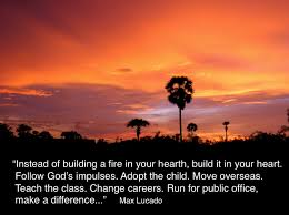 """Max Lucado Quotes Beauteous Build A Fire In Your Heart"""" Max Lucado Quotes Seeds Will Grow"""