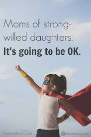 Dear Moms Of Strong Willed Daughters Raising Exercises And Parents