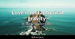 Love Quotes Enchanting Love Is Metaphysical Gravity R Buckminster Fuller BrainyQuote