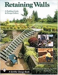 Small Picture Retaining Walls A Building Guide and Design Gallery Schiffer