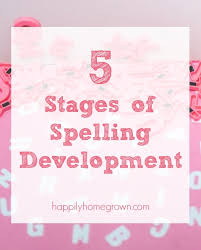 5 Stages Of Spelling Development Happily Homegrown