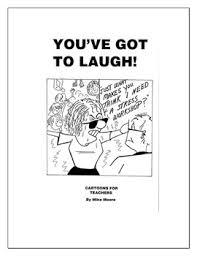 Youve Got To Laugh 48 Cartoons For Teachers
