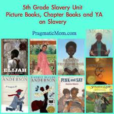 5th grade slavery unit picture books on slavery chapter books on slavery ya