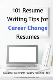 101 Resume Writing Tips For Career Change Workforce Reentry