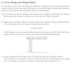 The market maker's ability to hedge out their exposure demonstrates that futures aren't inherently a zero sum gain. 2 Cross Hedge And Hedge Ratio A Cryptocurrency Tr Chegg Com