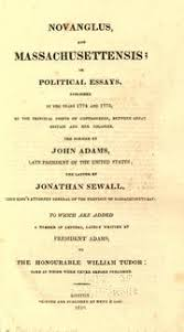 a view of the causes and consequences of the american revolution  novanglus and massachusettensis or political essays published in the years 1774 and 1775 on the principal points of controversy between great britain