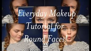everyday makeup tutorial for round faces