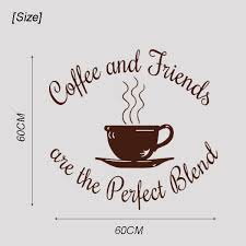 coffee and friends quotes.  Friends HttpwwwaliexpresscomitemVinylCoffeeandFriends ArethePerfectBlendWallDecalCoffeeShopFriendsKitchenQuotesDecal1640376305html   Throughout Coffee And Friends Quotes