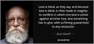 Love Is Blind Quotes Extraordinary Daniel Dennett Quote Love Is Blind As They Say And Because Love Is