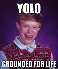 yolo grounded for life - Bad Luck Brian - quickmeme via Relatably.com